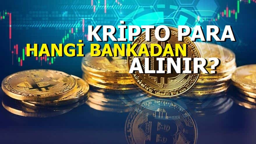 Kripto para hangi bankalardan alınır